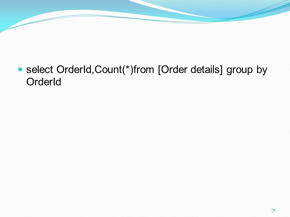 select OrderId,Count(*)from [Order details] group by OrderId